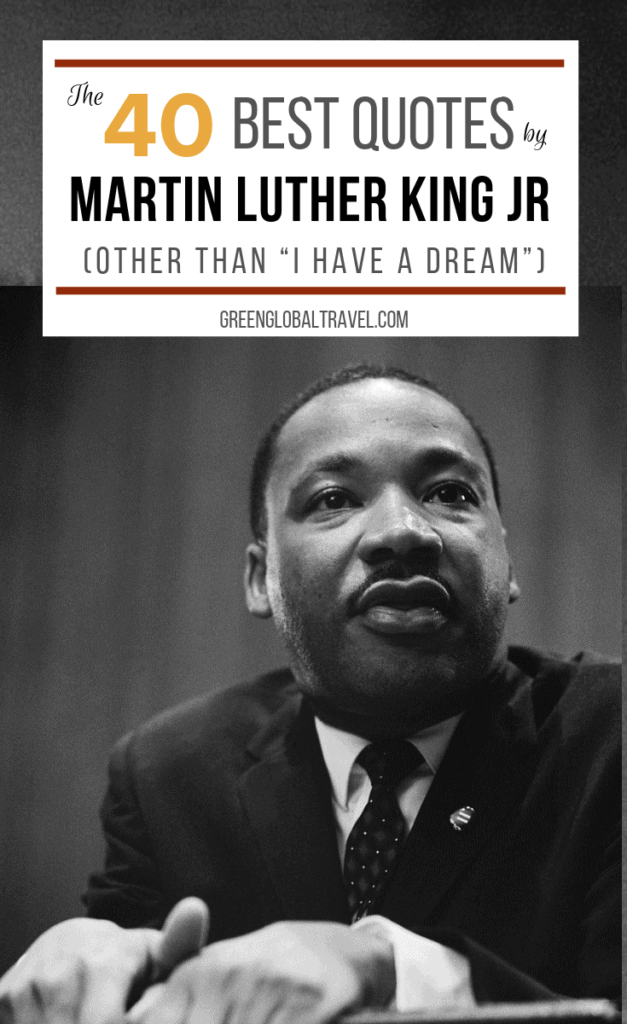 "The 40 Best Martin Luther King Jr Day Quotes (other than ""I have a dream"") via @greenglobaltrvl #mlkjrquotes #mlkinspirational #mlklove #mlkpeace #mlkquotes #mlkquotesinspirational #mlkquoteslove #mlkquotespeace"
