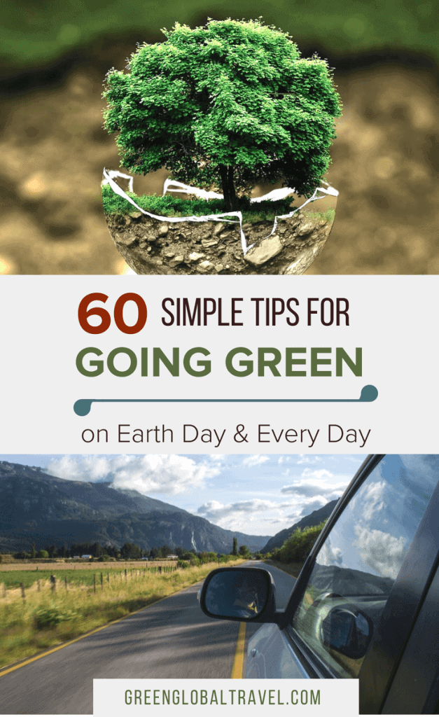 60 Simple Going Green ideas with tips for going green at home & ways to travel responsibly for Earth Day & Every Day) including: reduce/reuse/recycle, eco-friendly gardening, saving energy, saving water and green travel. via @greenglobaltrvl