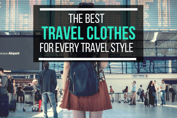The Best Travel Clothes For Every Travel Style