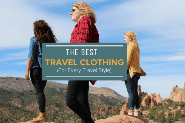 The Best Travel Clothing For 7 Travel Styles (An Epic Guide)