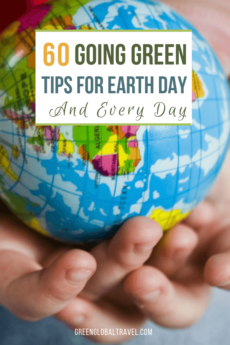 60 Earth Day tips for going green at home & ways to travel responsibly including: reduce/reuse/recycle, eco-friendly gardening, saving energy, saving water and Green Travel. via @greenglobaltrvl #GoingGreen #EarthDay #earthDayideas #EarthDayFacts #EarthDayProjects #EarthDayIdeasEcoFriendly #WaterSavingTips #GoingGreenIdeas #EnergySavingTips #GoingGreenAtHome #EnergySavingIdeas #GreenTravel