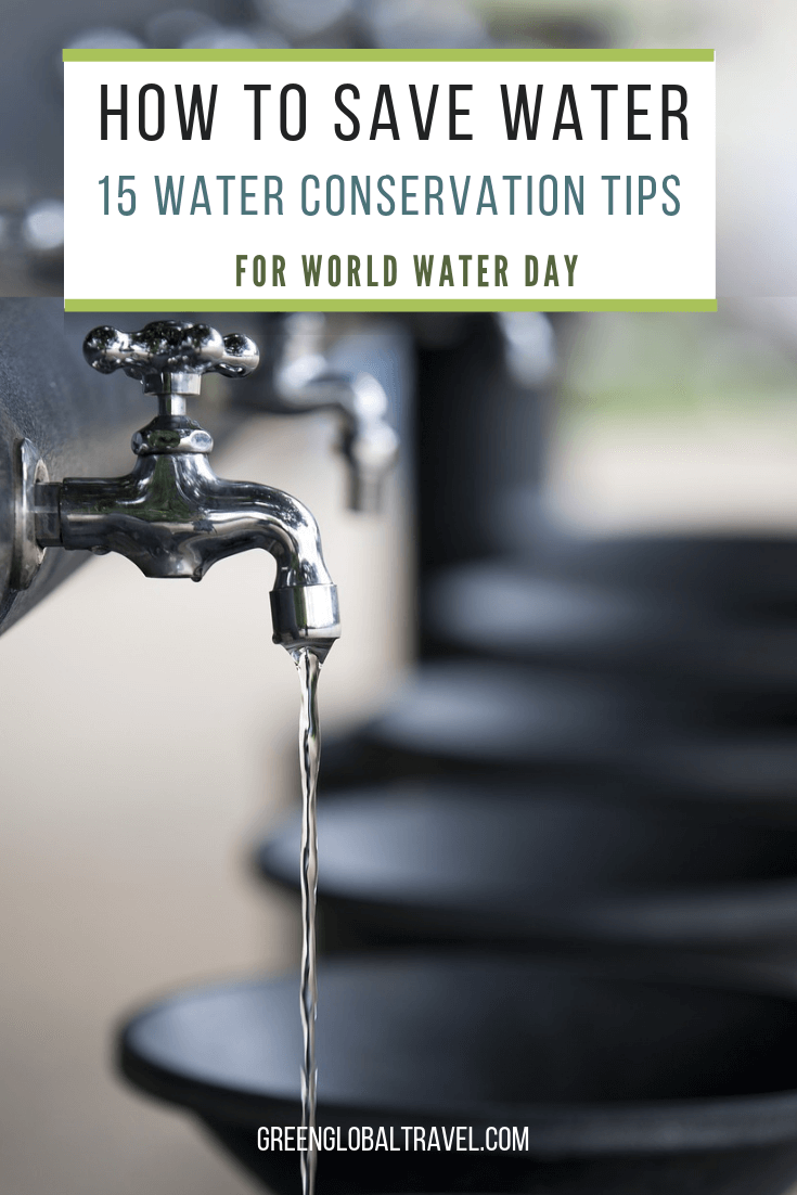 15 Water Saving Tips & Ideas for World Water Day and every day via @greenglobaltrvl #SaveWater #SaveWaterEarth #WaterSaving #WaterSavingTips #WaterSavingIdeas #WaterSavingGarden #WaterSavingToilet #WaterConservation #WorldWaterDay