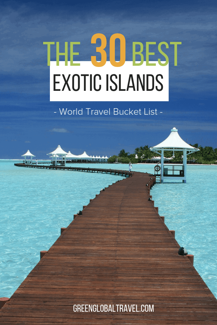 The 30 Best Exotic Islands to Visit for your World Travel Bucket List via @greenglobaltrvl #ExoticIslands #ExoticIslandsParadise #ExoticIslandsParadiseTropical #ExoticIslandsParadiseTravel #ExoticIslandsParadiseBeautiful #ExoticIslandsParadiseTrips #ExoticIslandsParadiseAdventure #ExoticIslandsToVisit #ExoticIslandsTravel #ExoticIslandsParadiseDreamVacations #ExoticIslandDreams #ExoticIslandBucketList #ExoticIslandsWanderLust #ExoticIslandsWorld