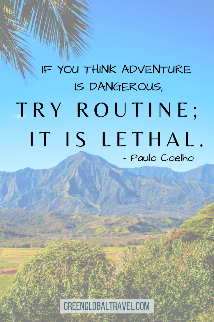 "Quotes about Adventure Travel ""If you think adventure is dangerous, try routine; it is lethal"" - Paulo Coelho"