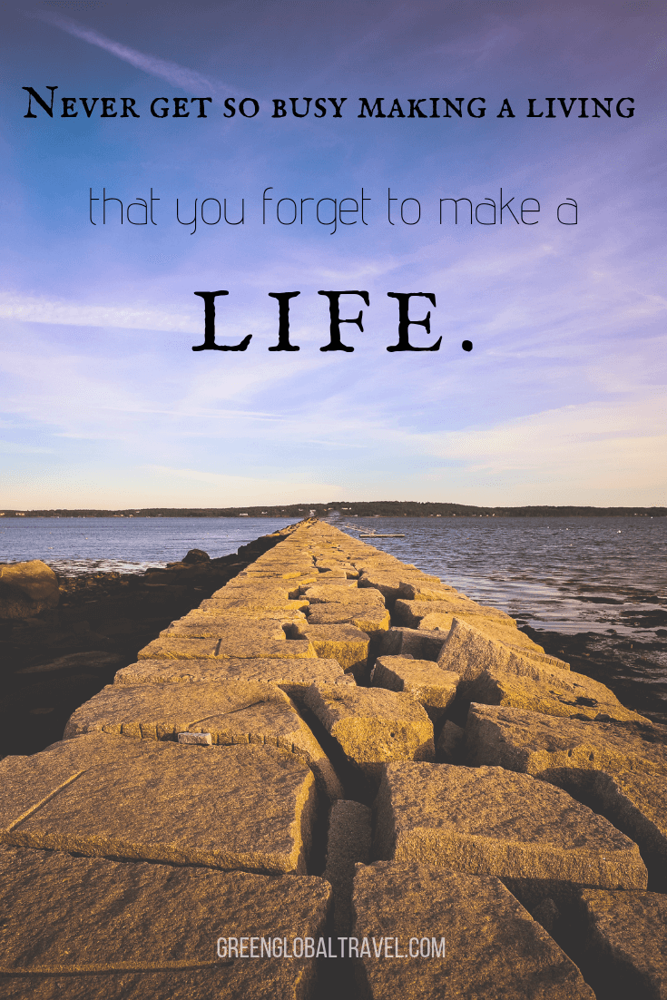 "Short Travel Quotes ""Never get so busy making a living that you forget to make a life"""