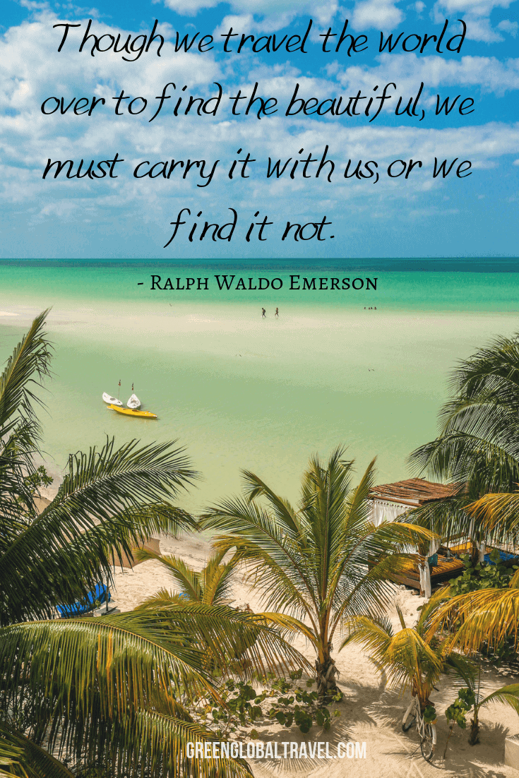 "Inspirational Travel Quotes ""Though we travel the world over to find the beautiful, we must carry it with us, or we find it not."" ― Ralph Waldo Emerson"