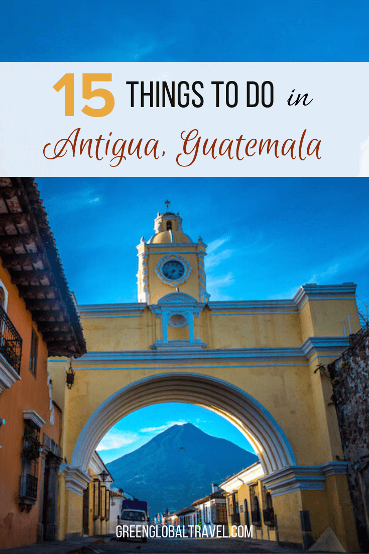 The Top 15 Things to Do in Antigua, Guatemala, including tips on how to get from Guatemala City to Antigua and the best hotels in Antigua. via @GreenGlobalTrvl #Guatemala #GuatemalaTravel #GuatemalaAntigua #AntiguaGuatemalaThingsToDo #AntiguaGuatemala