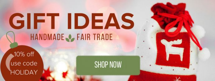 Unique gift ideas - Fair Trade and Handmade